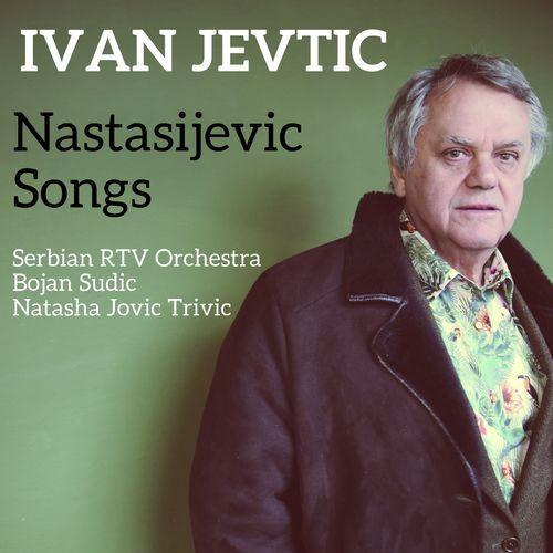 Ivan Jevtic - Nastasijevic Songs